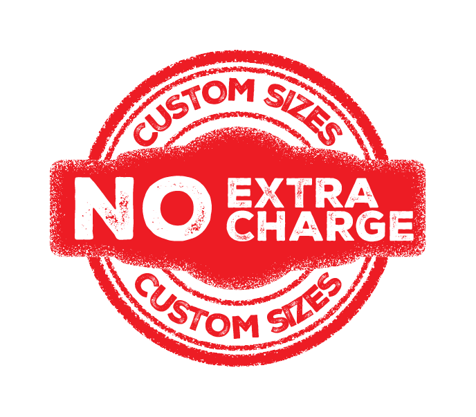 No extra charge for custom sizes